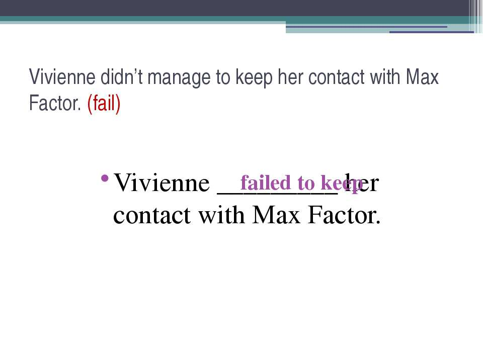 Vivienne didn't manage to keep her contact with Max Factor. (fail) Vivienne _...