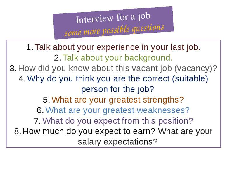 Talk about your experience in your last job. Talk about your background. How ...