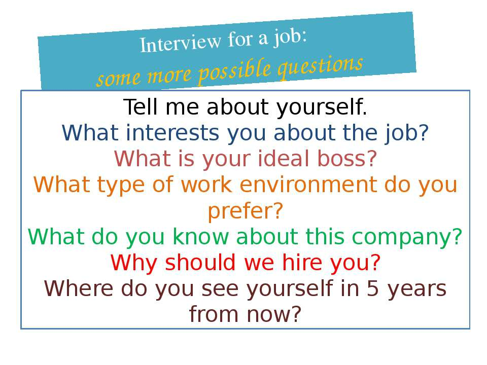 Interview for a job: some more possible questions Tell me about yourself. Wha...