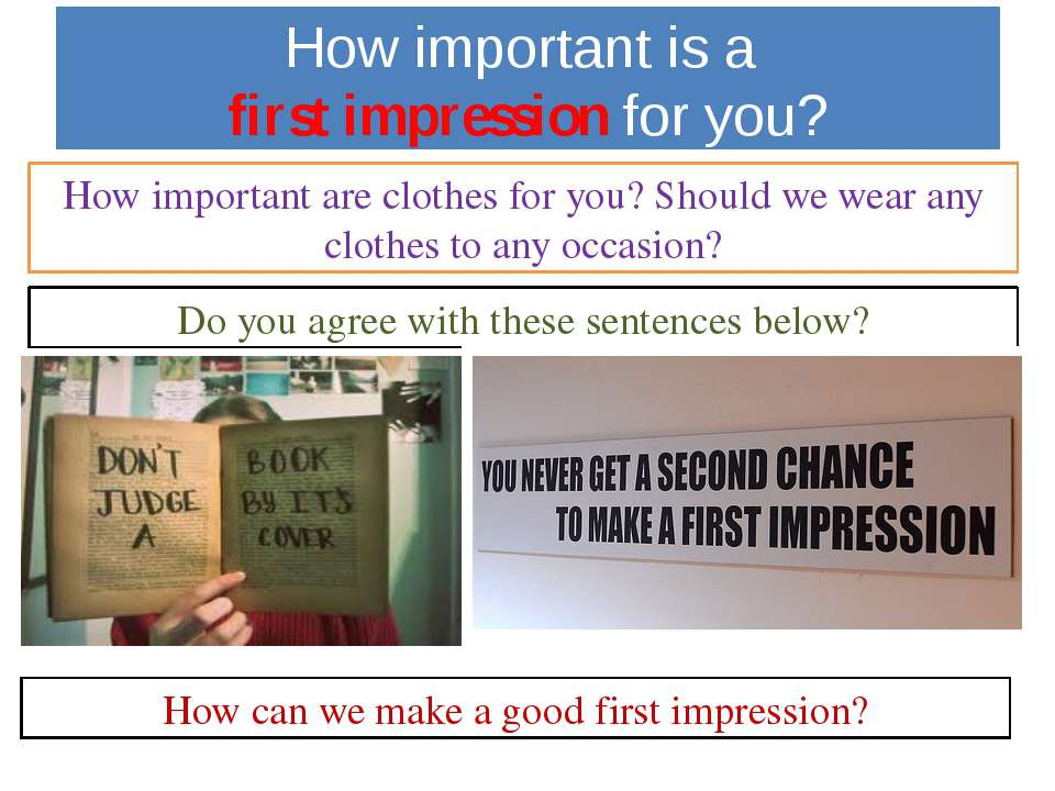 How important is a first impression for you? How important are clothes for yo...