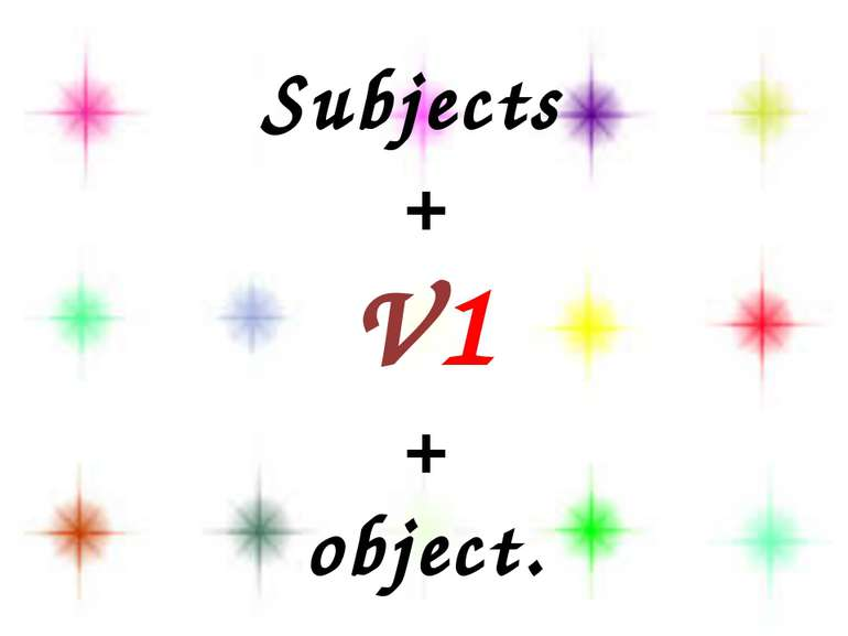 Subjects + V1 + object.