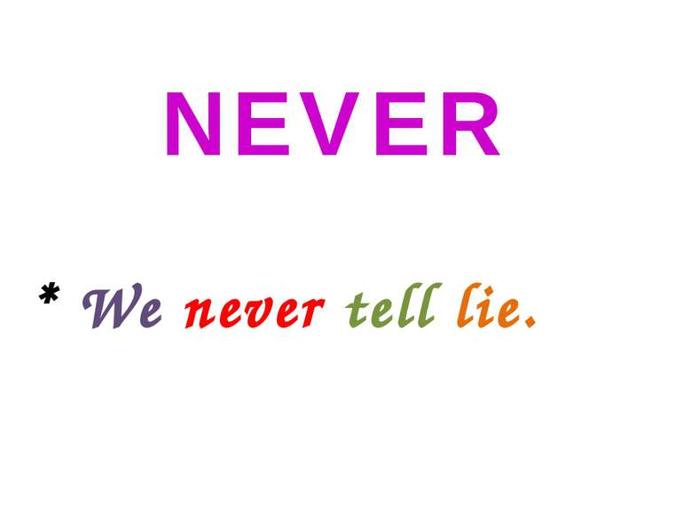NEVER * We never tell lie.