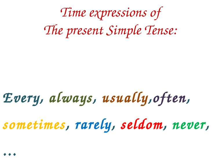 Time expressions of The present Simple Tense: Every, always, usually,often, s...