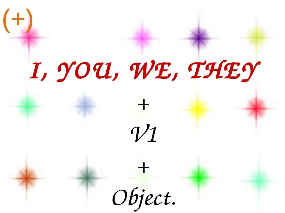 I, YOU, WE, THEY + V1 + Object. (+)