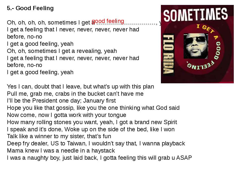 5.- Good Feeling Oh, oh, oh, oh, sometimes I get a …………………………, yeah I get a f...