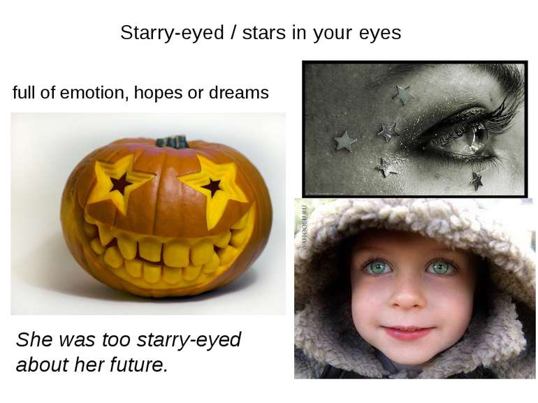 Starry-eyed / stars in your eyes full of emotion, hopes or dreams She was too...