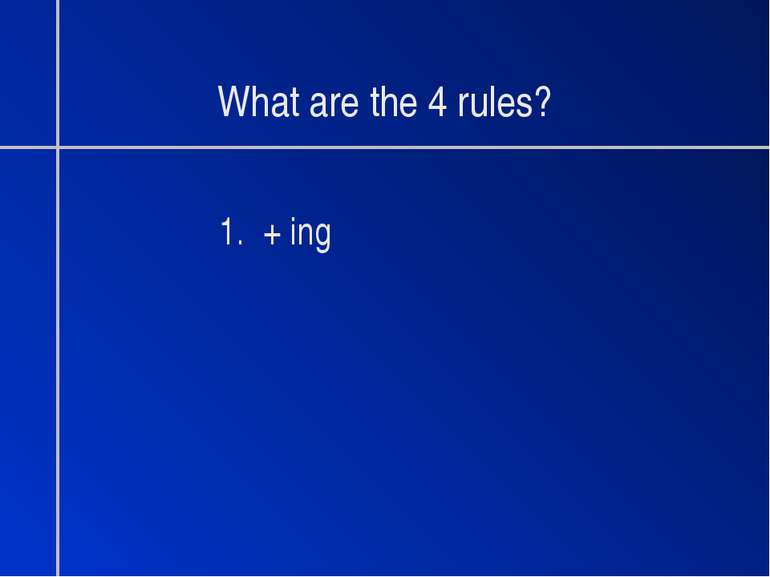 What are the 4 rules? 1. + ing