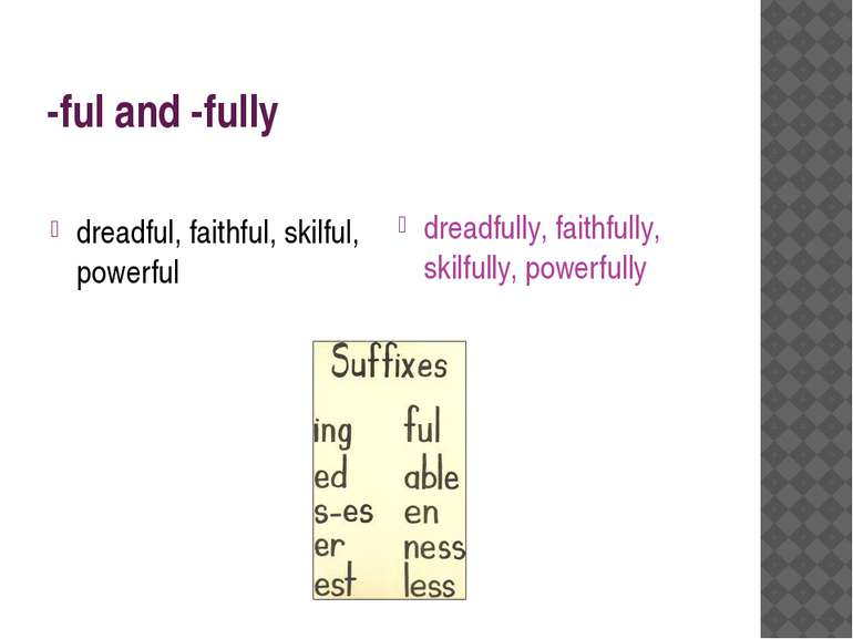 -ful and -fully dreadful, faithful, skilful, powerful dreadfully, faithfully,...