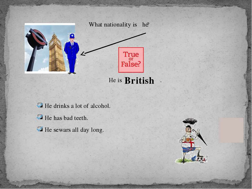 What nationality is ? he He is . British He drinks a lot of alcohol. He has b...