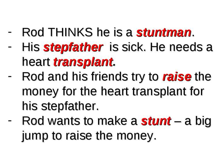 Rod THINKS he is a stuntman. His stepfather is sick. He needs a heart transpl...