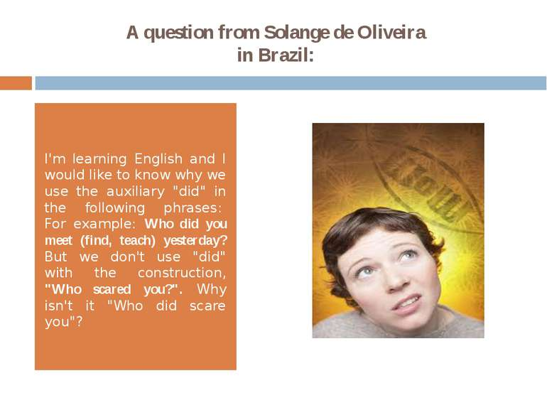 A question from Solange de Oliveira in Brazil: I'm learning English and I wou...