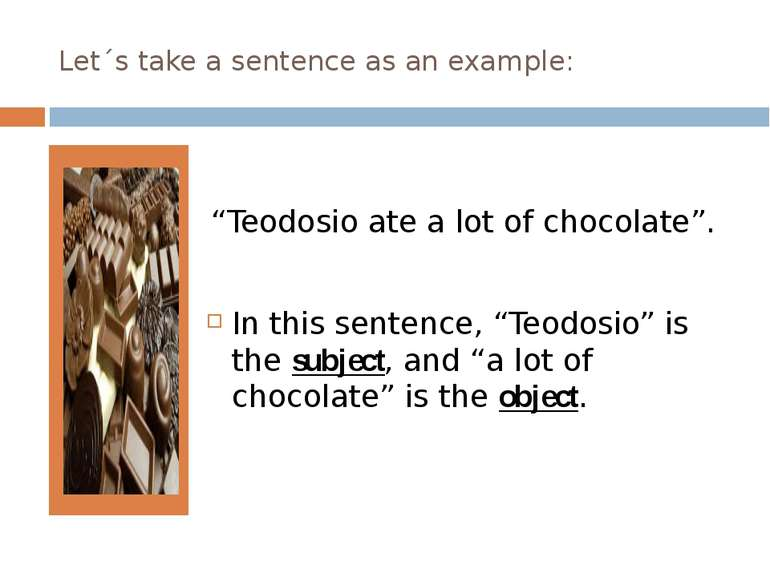 "Let´s take a sentence as an example: ""Teodosio ate a lot of chocolate"".  In t..."