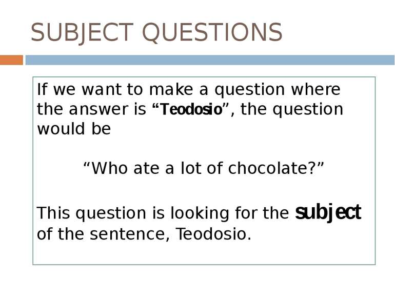 "SUBJECT QUESTIONS If we want to make a question where the answer is ""Teodosio..."