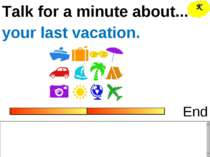 Talk for a minute about... End your last vacation. K