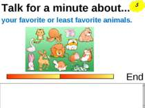 Talk for a minute about... End your favorite or least favorite animals. S