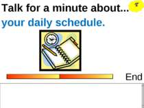 Talk for a minute about... End your daily schedule. T
