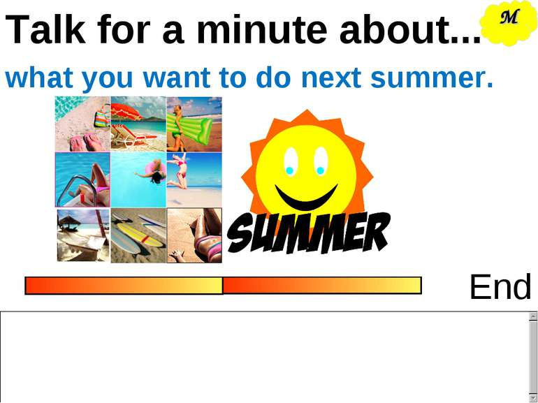 Talk for a minute about... End what you want to do next summer. M
