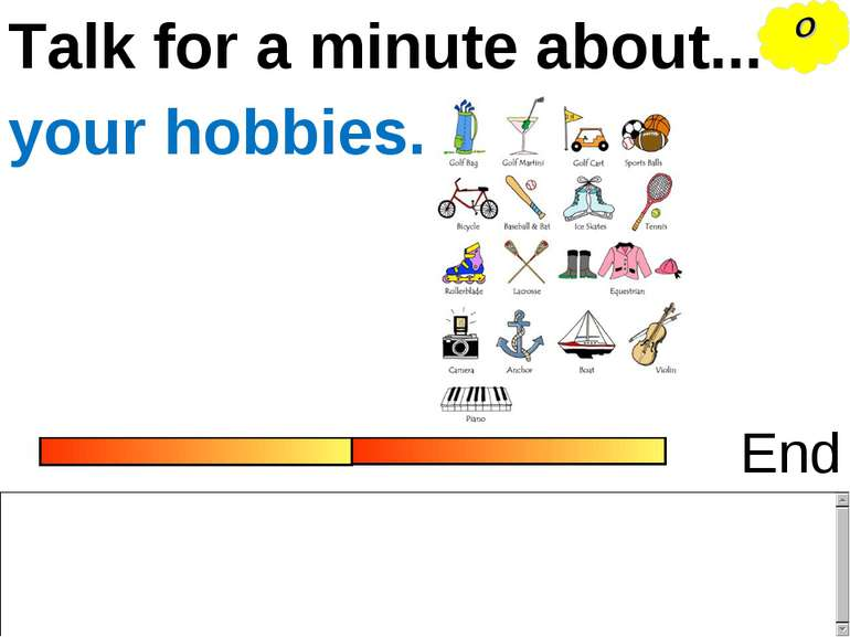 Talk for a minute about... End your hobbies. O