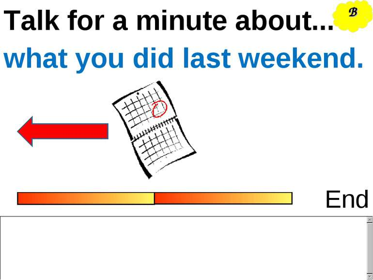 Talk for a minute about... End what you did last weekend. B