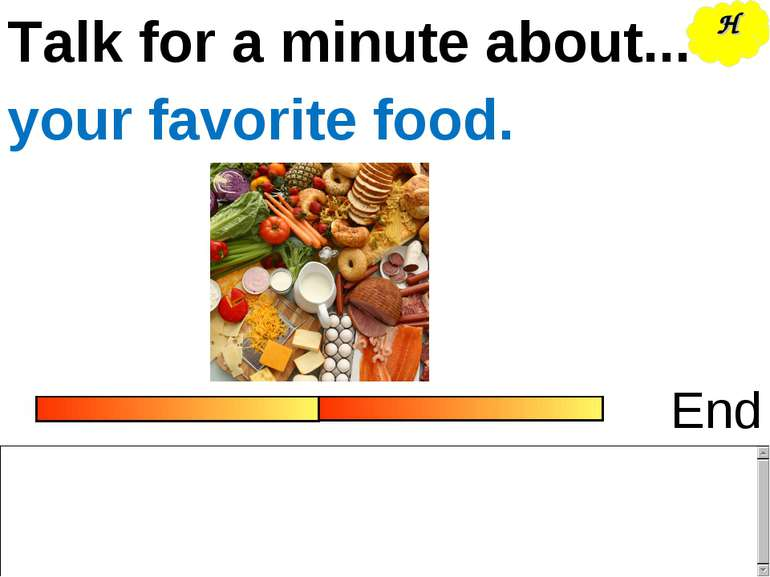 Talk for a minute about... End your favorite food. H
