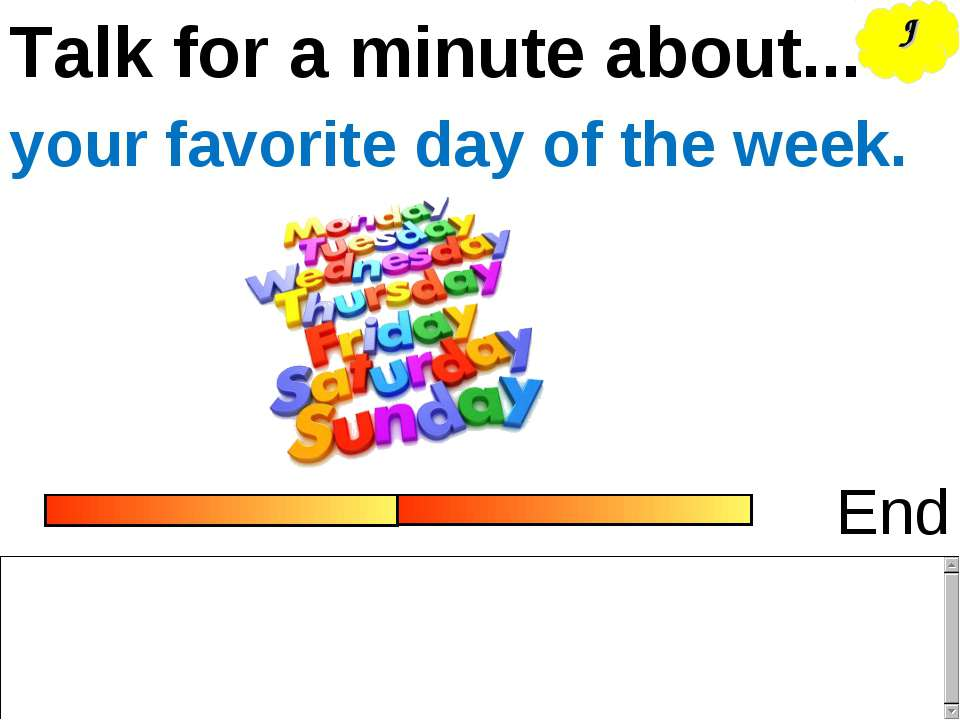 Talk for a minute about... End your favorite day of the week. J