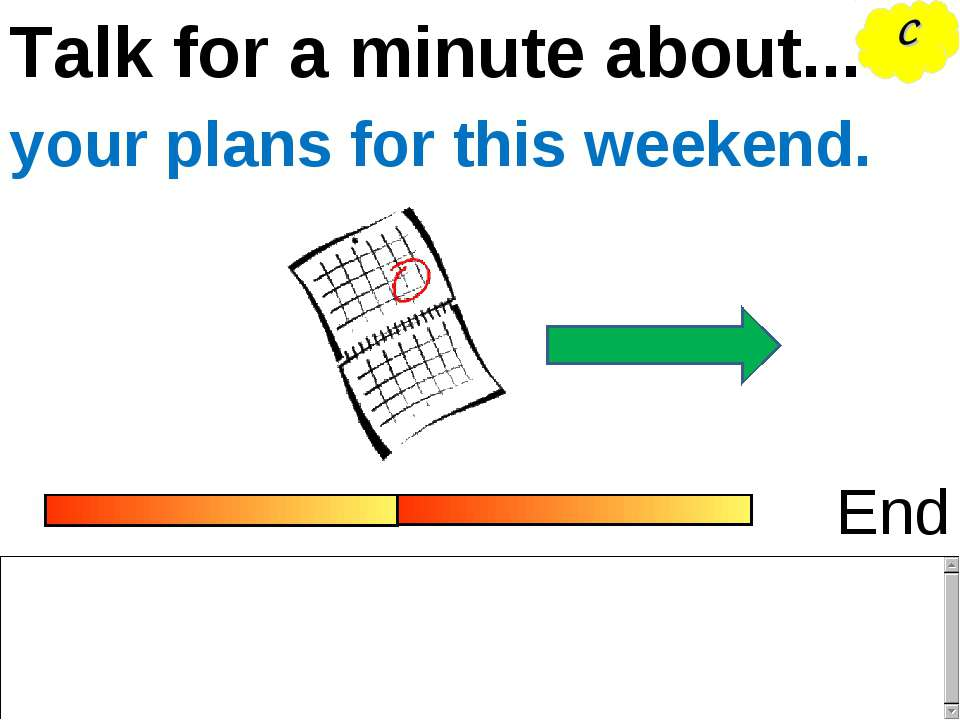 Talk for a minute about... End your plans for this weekend. C