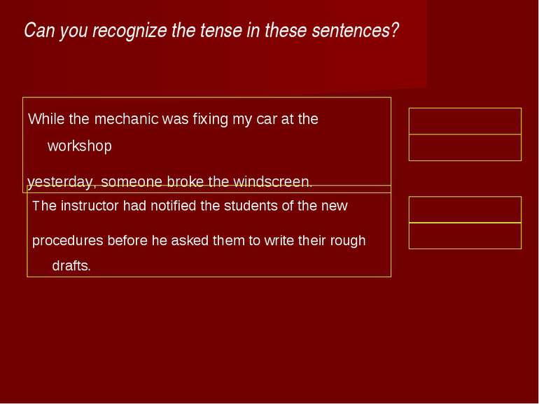 Can you recognize the tense in these sentences? While the mechanic was fixing...