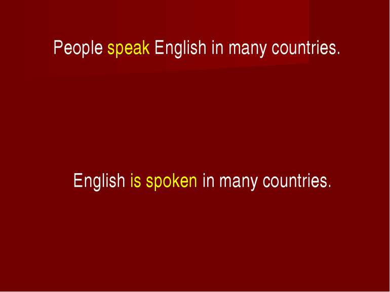 People speak English in many countries. English is spoken in many countries.