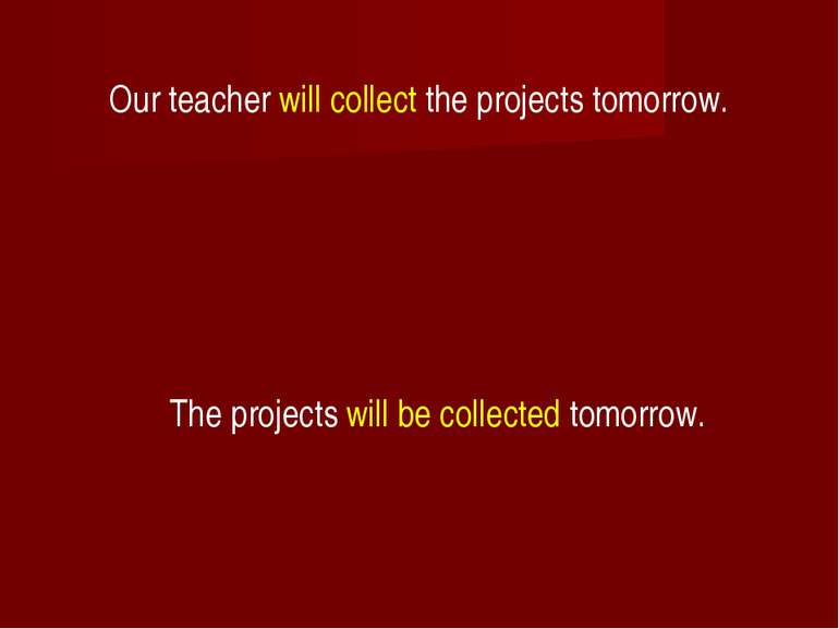 Our teacher will collect the projects tomorrow. The projects will be collecte...