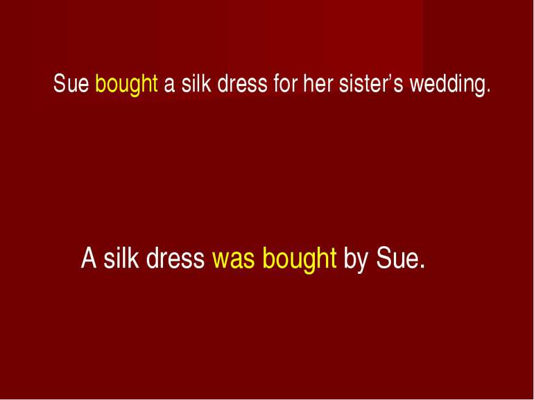 Sue bought a silk dress for her sister's wedding. A silk dress was bought by ...