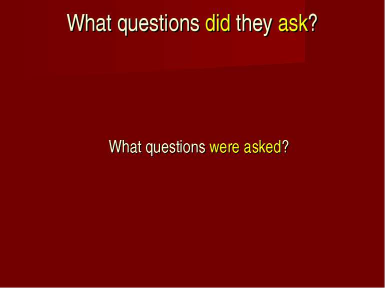 What questions did they ask? What questions were asked?