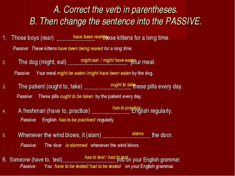 A. Correct the verb in parentheses. B. Then change the sentence into the PASS...