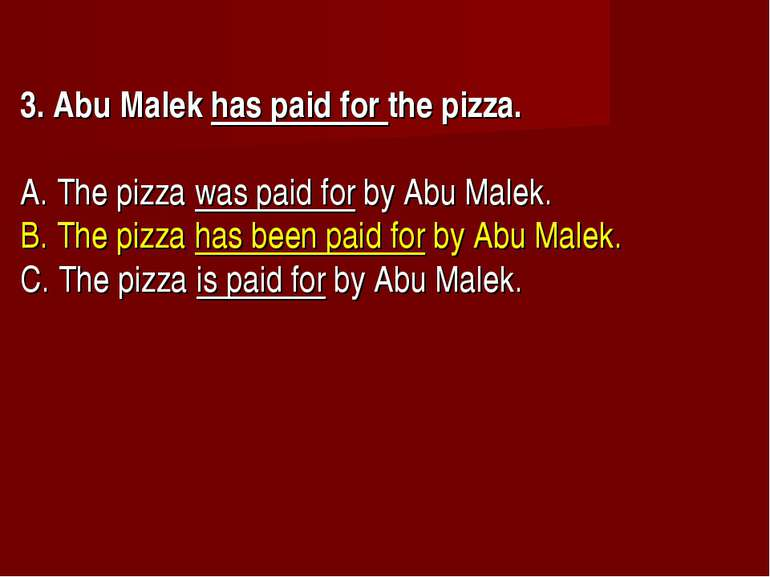 3. Abu Malek has paid for the pizza.       A. The pizza was paid for by Abu M...