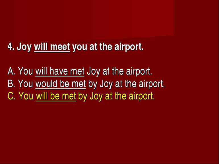 4. Joy will meet you at the airport.      A. You will have met Joy at the air...