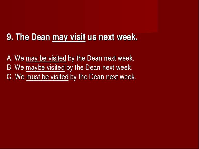 9. The Dean may visit us next week.      A. We may be visited by the Dean nex...