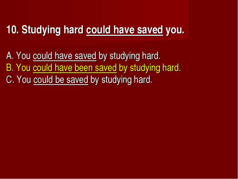 10. Studying hard could have saved you.  A. You could have saved by study...