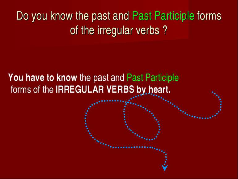 Do you know the past and Past Participle forms of the irregular verbs ? You h...