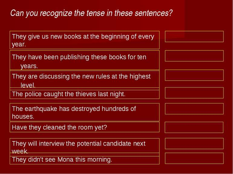 Can you recognize the tense in these sentences? They give us new books at the...