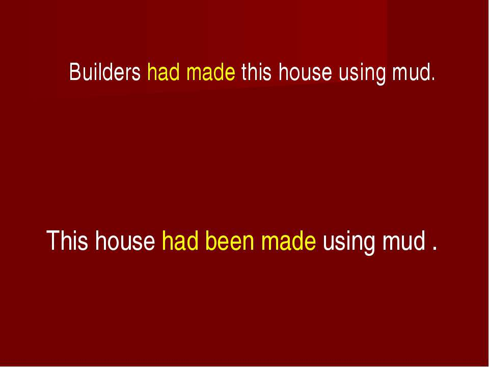 Builders had made this house using mud. This house had been made using mud .
