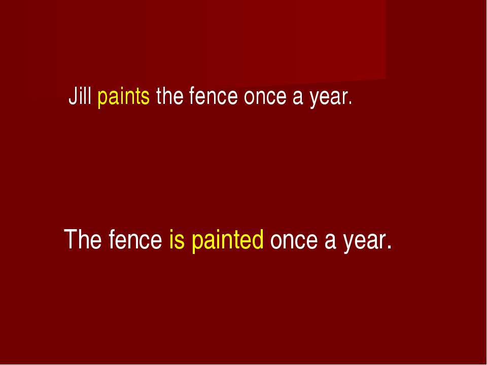 Jill paints the fence once a year. The fence is painted once a year.