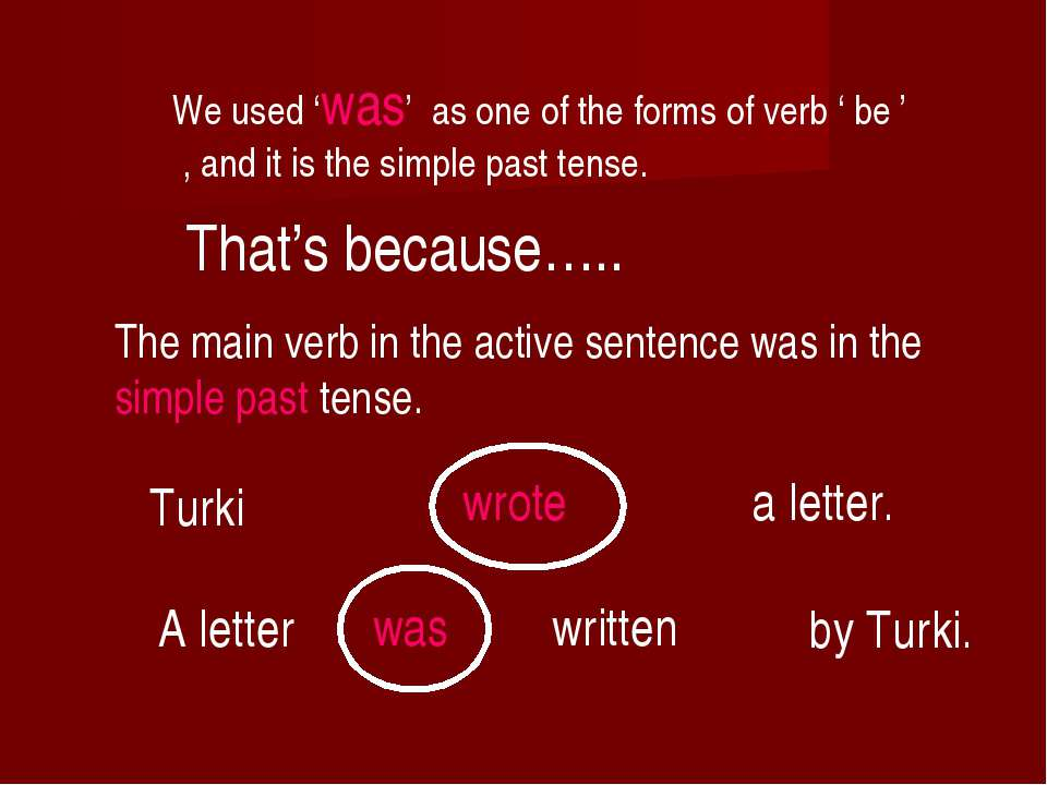 by Turki. A letter was written We used 'was' as one of the forms of verb ' be...