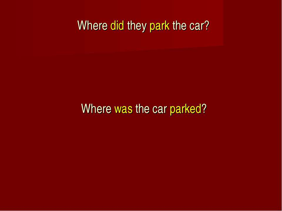 Where did they park the car? Where was the car parked?