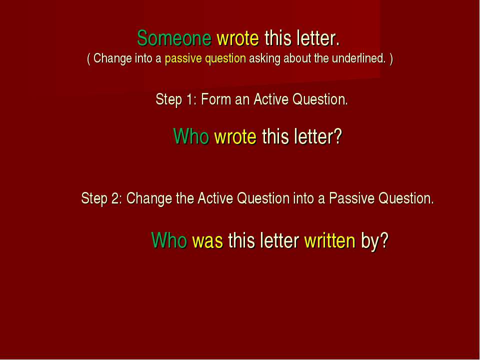 Someone wrote this letter. ( Change into a passive question asking about the ...
