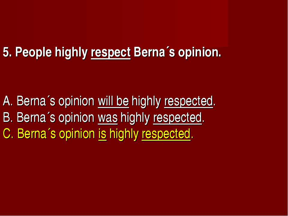 5. People highly respect Berna´s opinion.       A. Berna´s opinion will be hi...