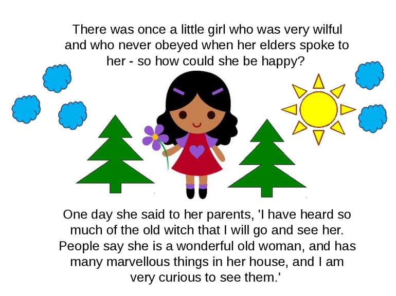 There was once a little girl who was very wilful and who never obeyed when he...