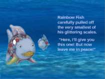 Rainbow Fish carefully pulled off the very smallest of his glittering scales....