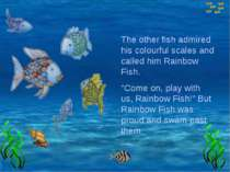 "The other fish admired his colourful scales and called him Rainbow Fish. ""Com..."