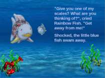 """""""Give you one of my scales? What are you thinking of?"""", cried Rainbow Fish. """"..."""