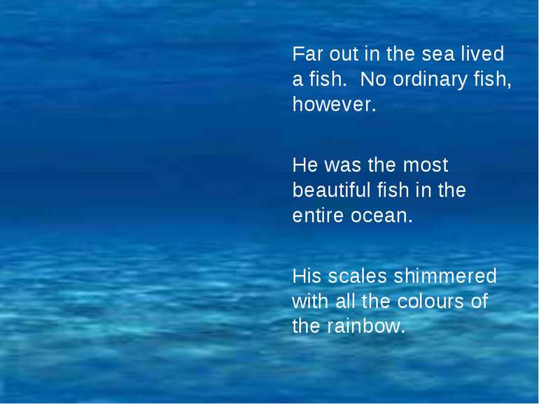 Far out in the sea lived a fish. No ordinary fish, however. He was the most b...