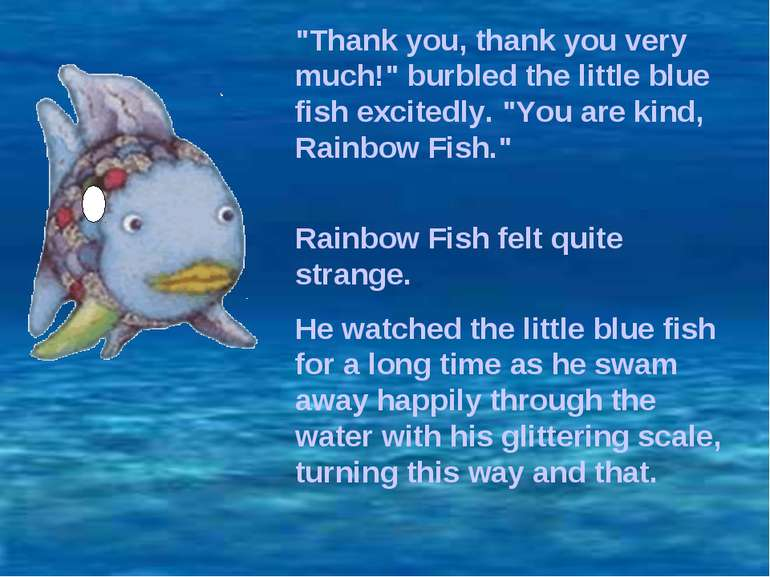 """Thank you, thank you very much!"" burbled the little blue fish excitedly. ""Yo..."